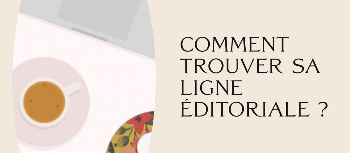 COMMENT TROUVER SA LIGNE EDITORIALE